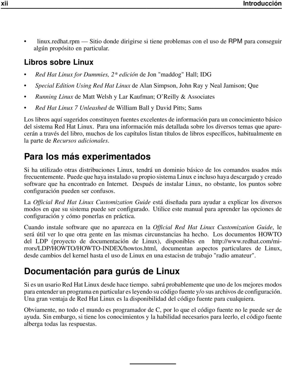 Kaufman; O Reilly & Associates Red Hat Linux 7 Unleashed de William Ball y David Pitts; Sams Los libros aquí sugeridos constituyen fuentes excelentes de información para un conocimiento básico del