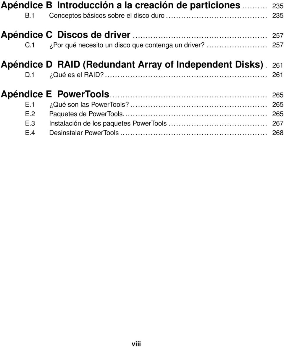 ... 257 Apéndice D RAID (Redundant Array of Independent Disks). 261 D.1 Qué es el RAID?... 261 Apéndice E PowerTools.