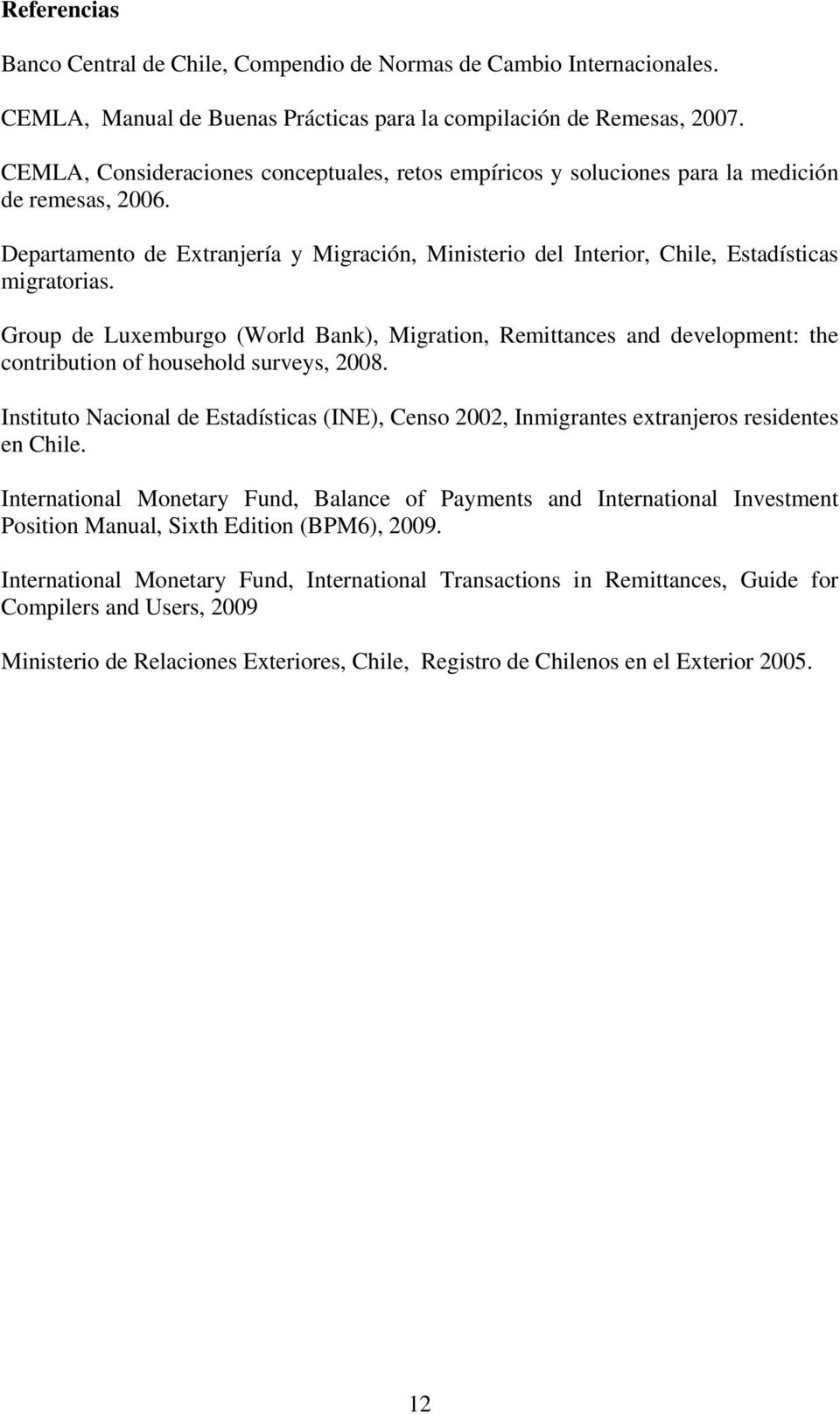Group de Luxemburgo (World Bank), Migration, Remittances and development: the contribution of household surveys, 2008.