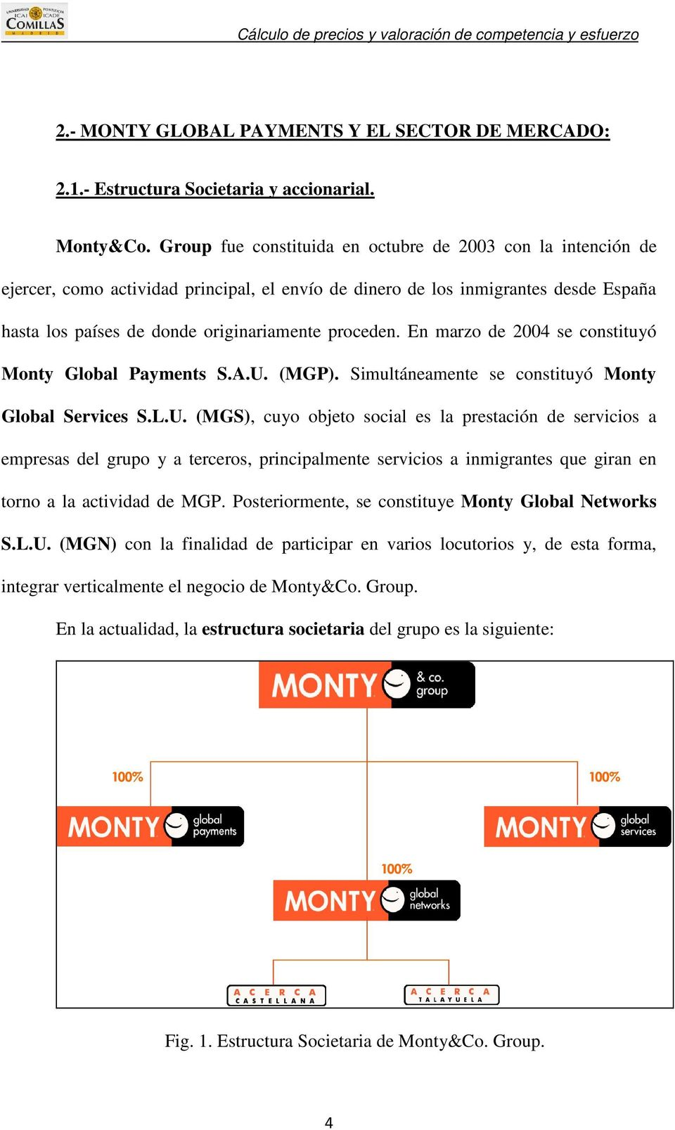 En marzo de 2004 se constituyó Monty Global Payments S.A.U.