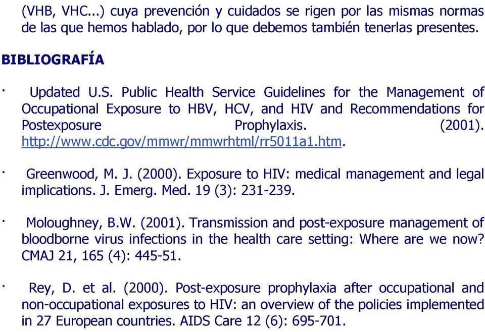 htm. Greenwood, M. J. (2000). Exposure to HIV: medical management and legal implications. J. Emerg. Med. 19 (3): 231-239. Moloughney, B.W. (2001).