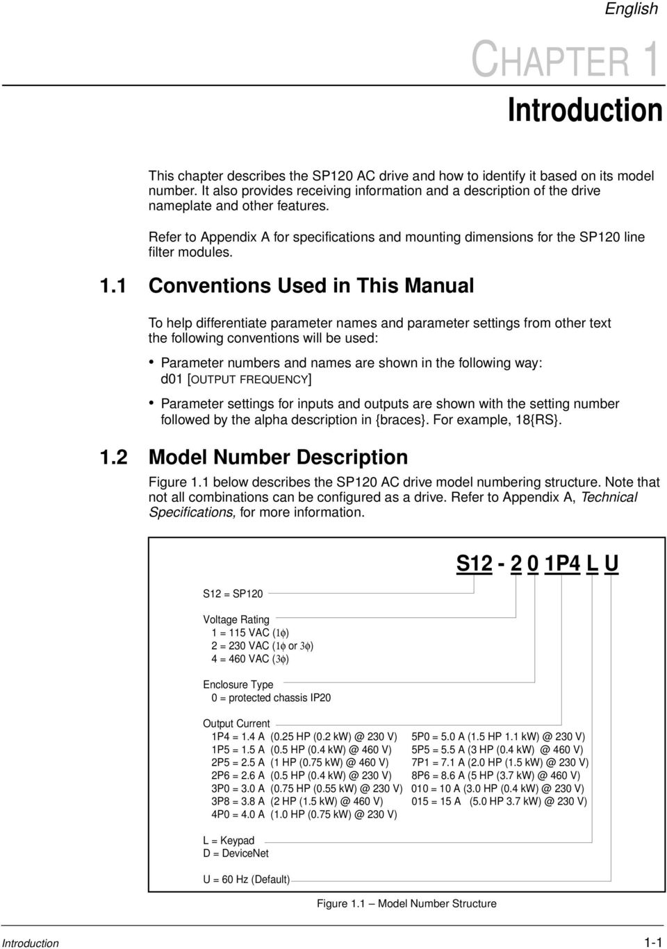1 Conventions Used in This Manual To help differentiate parameter names and parameter settings from other text the following conventions will be used: Parameter numbers and names are shown in the