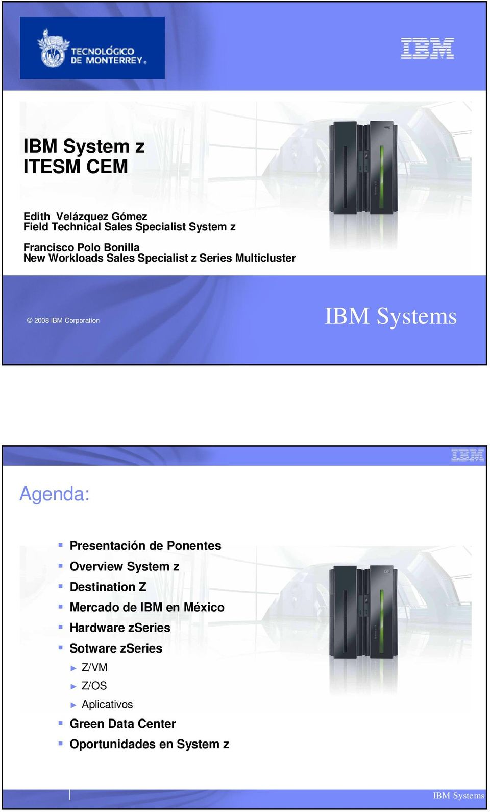 Corporation Agenda: Presentación de Ponentes Overview System z Destination Z Mercado de IBM