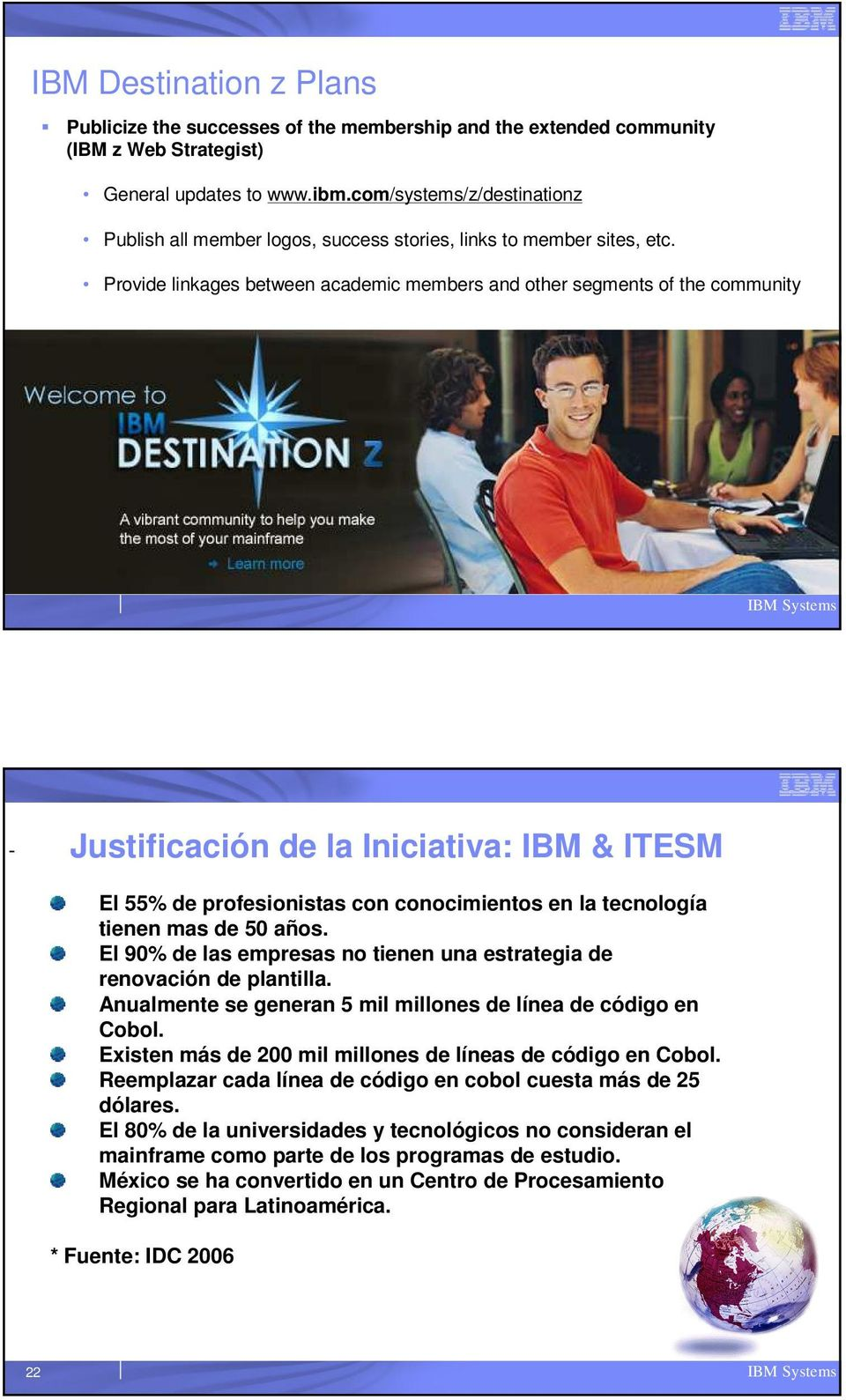Provide linkages between academic members and other segments of the community - Justificación de la Iniciativa: IBM & ITESM El 55% de profesionistas con conocimientos en la tecnología tienen mas de