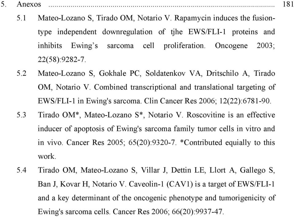 Clin Cancer Res 2006; 12(22):6781-90. 5.3 Tirado OM*, Mateo-Lozano S*, Notario V. Roscovitine is an effective inducer of apoptosis of Ewing's sarcoma family tumor cells in vitro and in vivo.