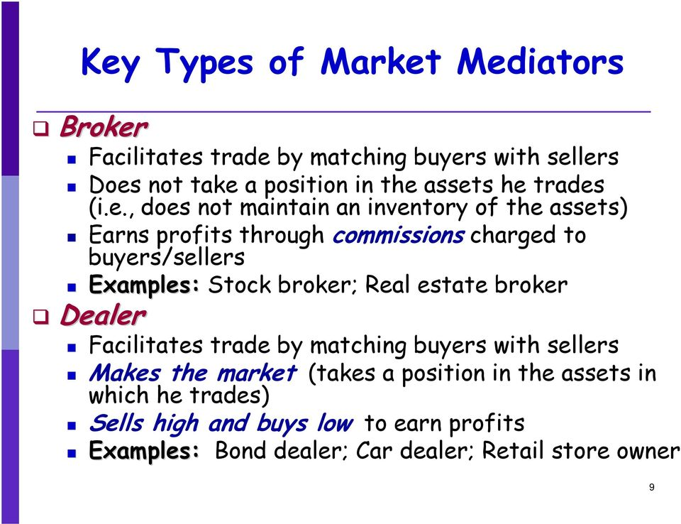 (i.e., does not maintain an inventory of the assets) Earns profits through commissions charged to buyers/sellers Examples: Stock