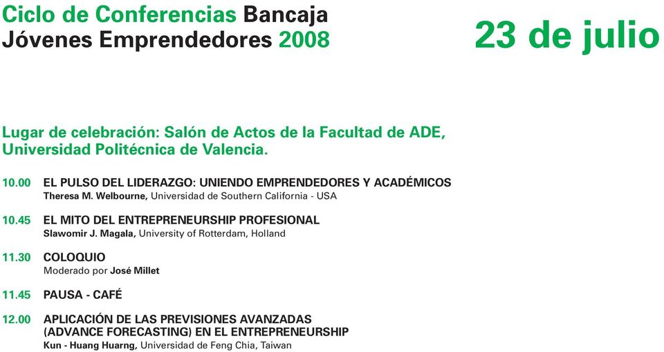 45 EL MITO DEL ENTREPRENEURSHIP PROFESIONAL Slawomir J. Magala, University of Rotterdam, Holland 11.