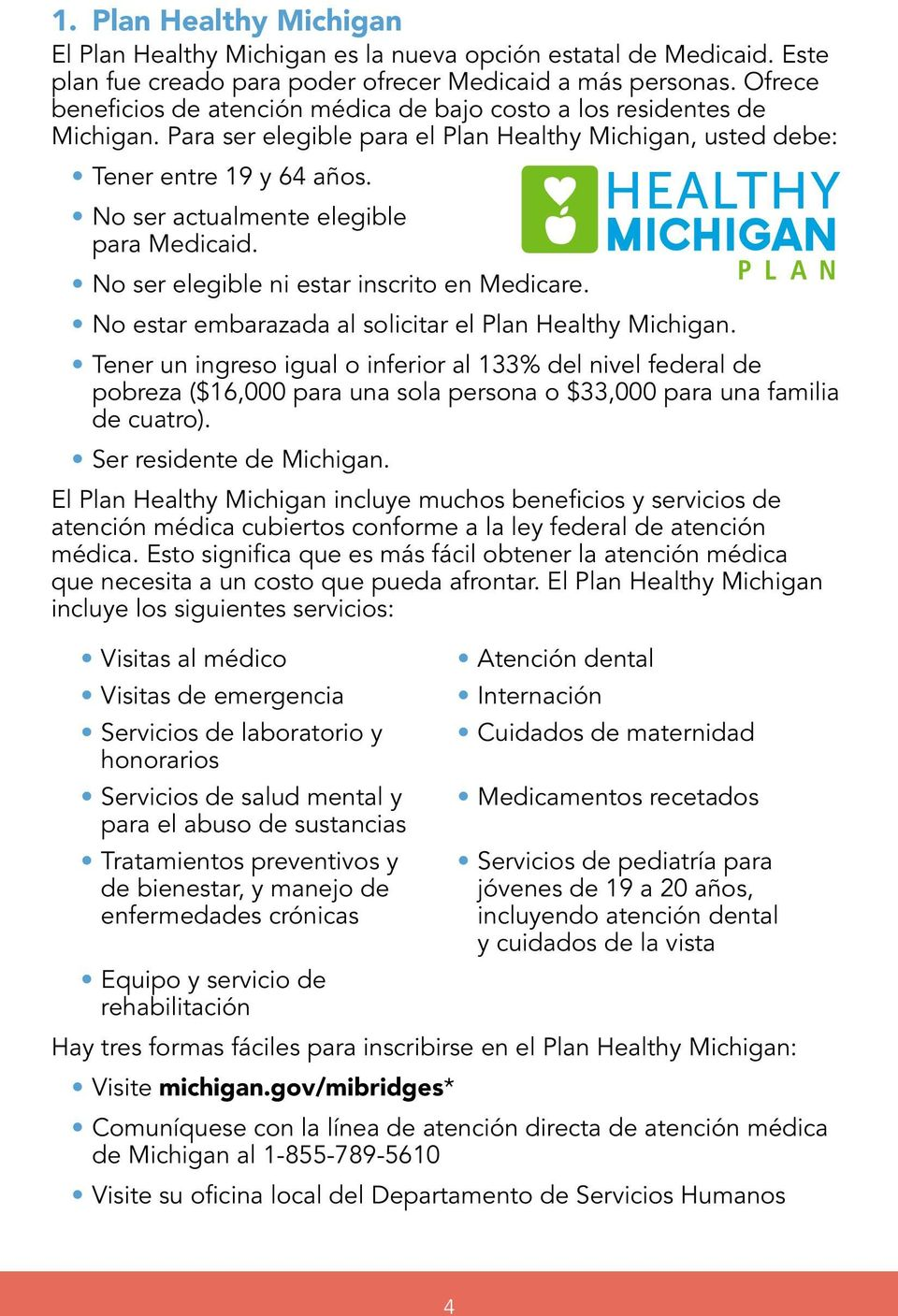 No ser actualmente elegible para Medicaid. No ser elegible ni estar inscrito en Medicare. No estar embarazada al solicitar el Plan Healthy Michigan.