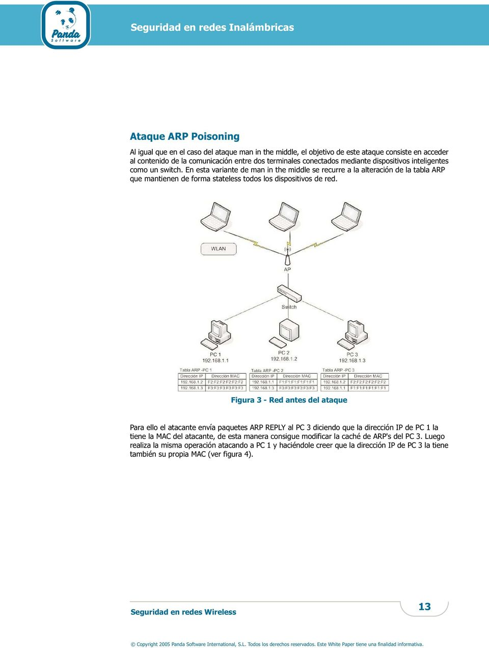 En esta variante de man in the middle se recurre a la alteración de la tabla ARP que mantienen de forma stateless todos los dispositivos de red.