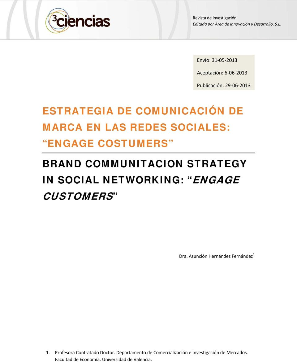 SOCIALES: ENGAGE COSTUMERS BRAND COMMUNITACION STRATEGY IN SOCIAL NETWORKING: ENGAGE CUSTOMERS Dra.