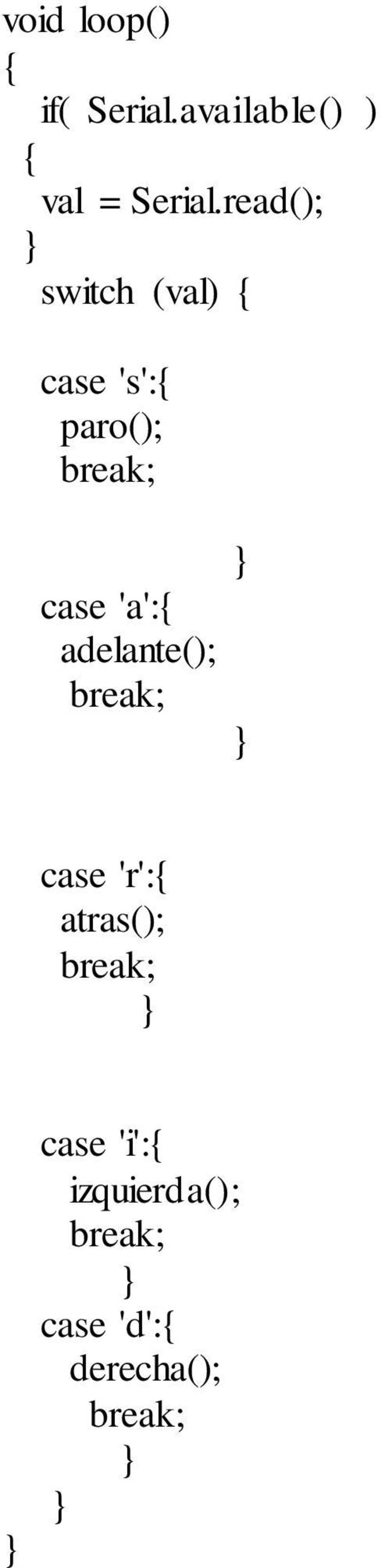 'a': adelante(); break; case 'r': atras(); break;