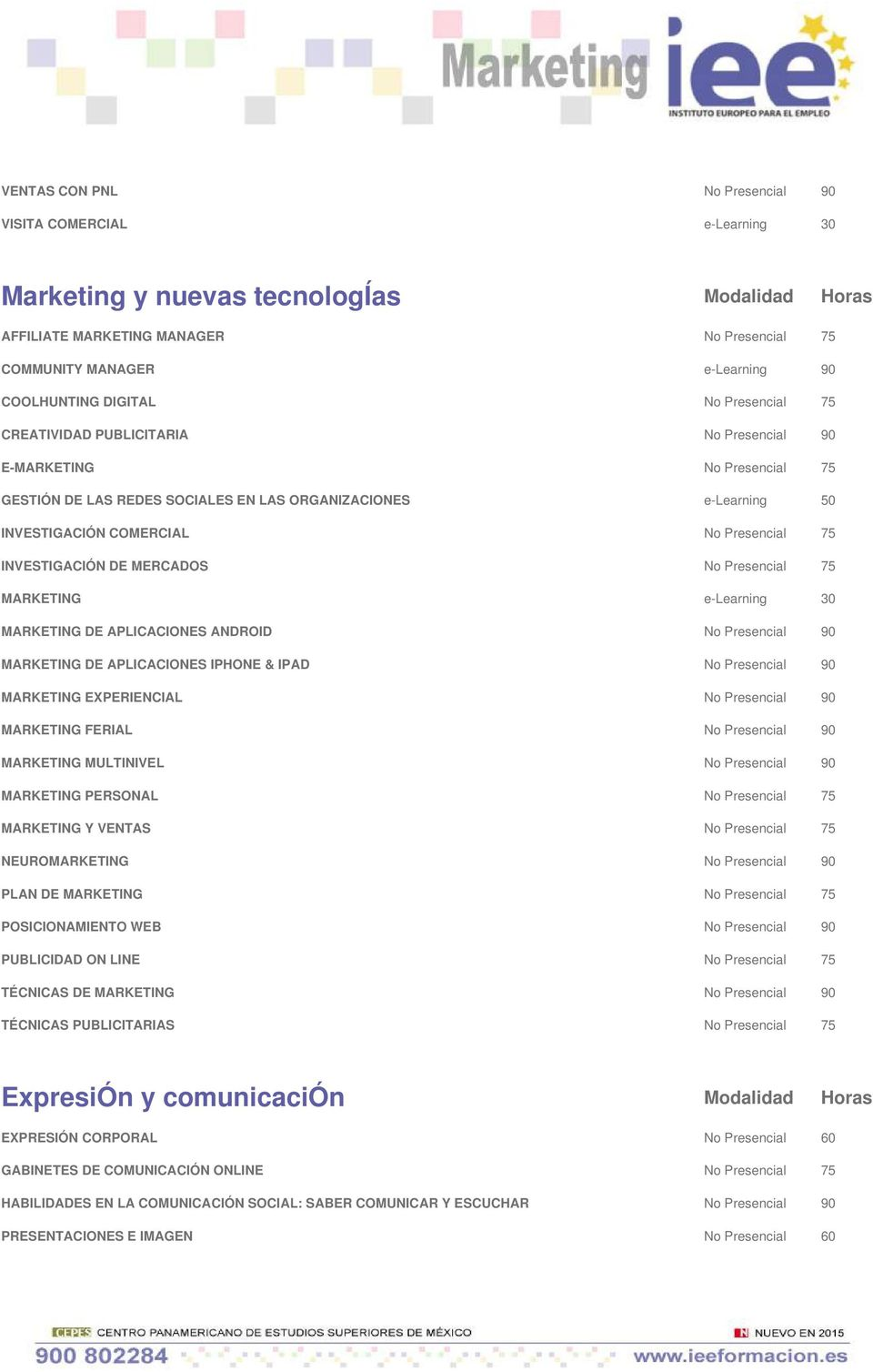 75 INVESTIGACIÓN DE MERCADOS No Presencial 75 MARKETING e-learning 30 MARKETING DE APLICACIONES ANDROID No Presencial 90 MARKETING DE APLICACIONES IPHONE & IPAD No Presencial 90 MARKETING