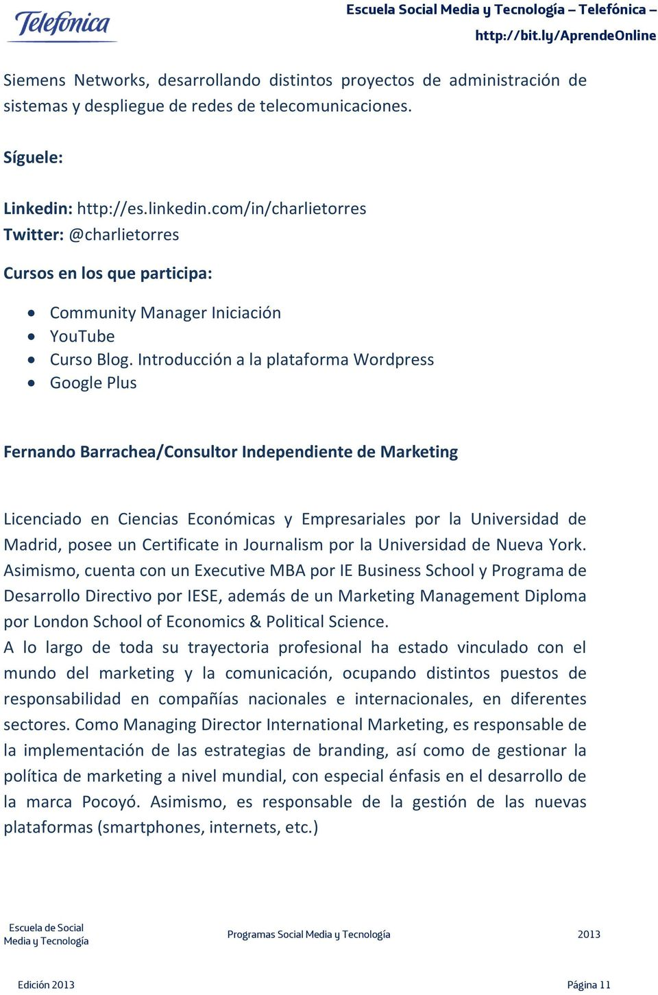Introducción a la plataforma Wordpress Google Plus Fernando Barrachea/Consultor Independiente de Marketing Licenciado en Ciencias Económicas y Empresariales por la Universidad de Madrid, posee un