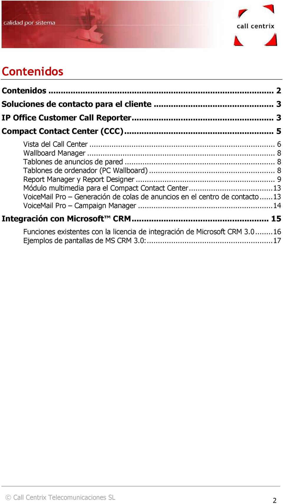 .. 8 Report Manager y Report Designer... 9 Módulo multimedia para el Compact Contact Center.