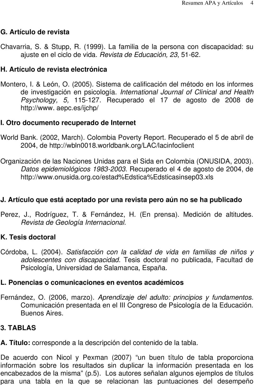 International Journal of Clinical and Health Psychology, 5, 115-127. Recuperado el 17 de agosto de 2008 de http://www. aepc.es/ijchp/ I. Otro documento recuperado de Internet World Bank.