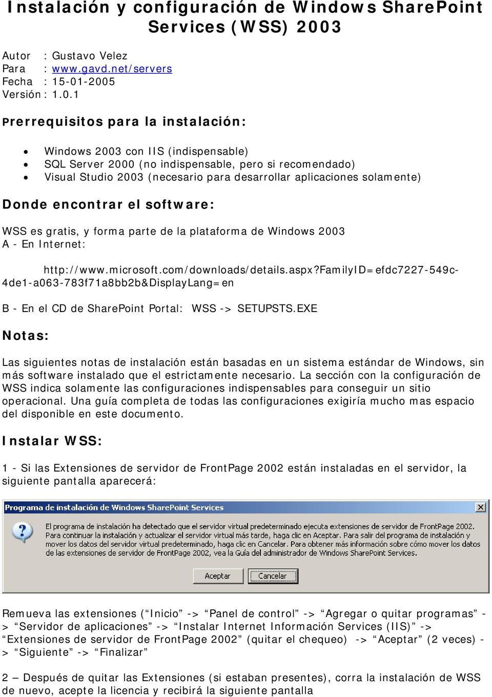 -2005 Versión : 1.0.1 Prerrequisitos para la instalación: Windows 2003 con IIS (indispensable) SQL Server 2000 (no indispensable, pero si recomendado) Visual Studio 2003 (necesario para desarrollar