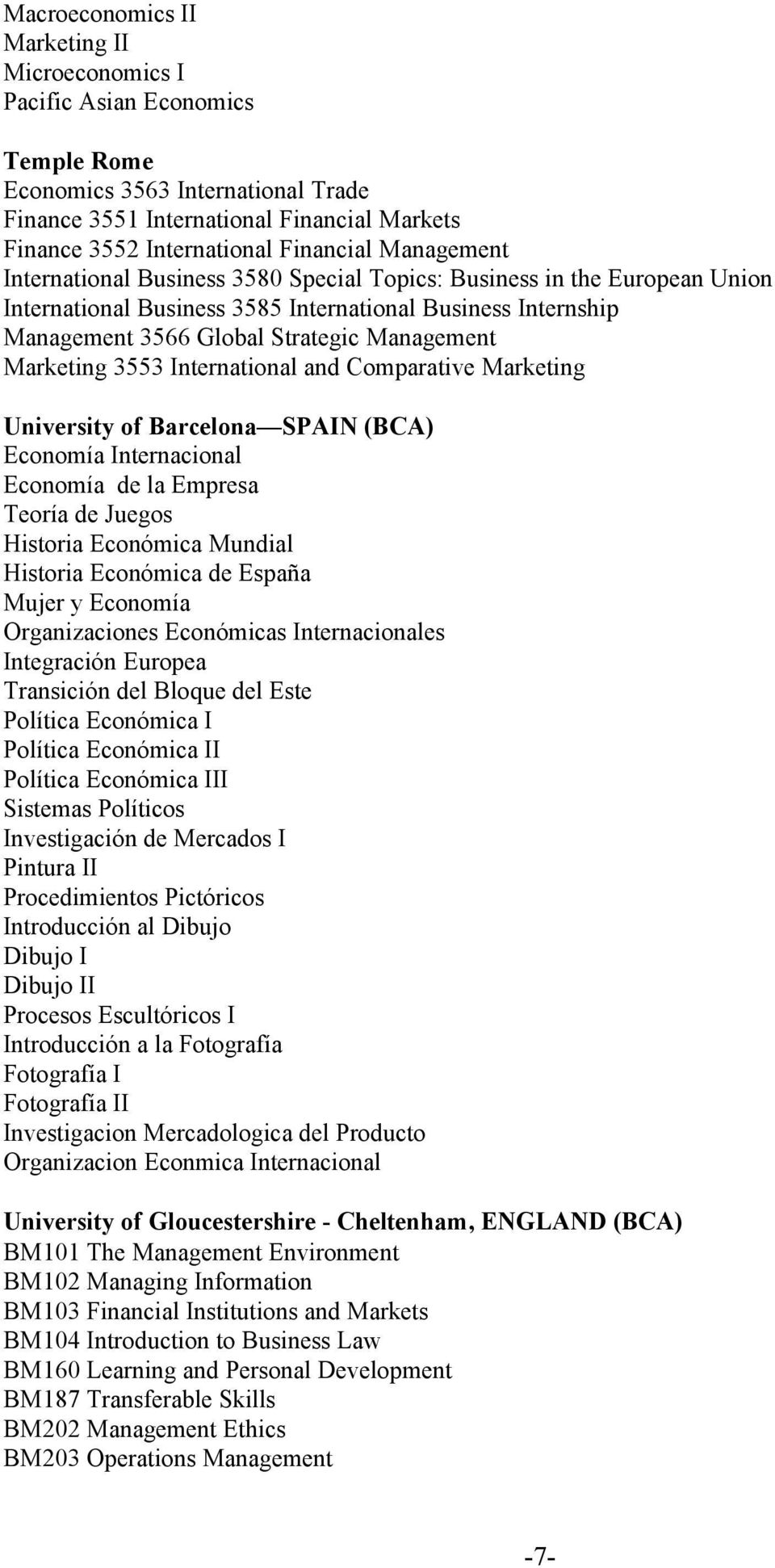Management Marketing 3553 International and Comparative Marketing University of Barcelona SPAIN (BCA) Economía Internacional Economía de la Empresa Teoría de Juegos Historia Económica Mundial