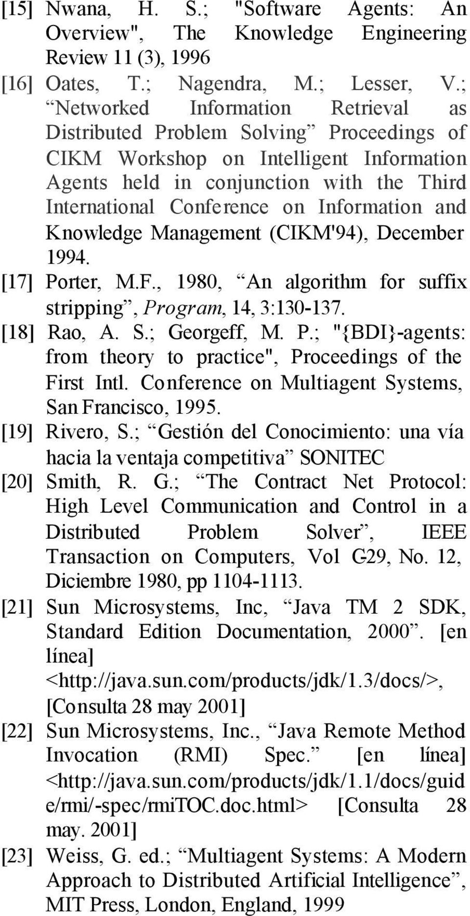 "Information and Knowledge Management (CIKM'94), December 1994. [17] Porter, M.F., 1980, An algorithm for suffix stripping, Program, 14, 3:130-137. [18] Rao, A. S.; Georgeff, M. P.; ""{BDI}-agents: from theory to practice"", Proceedings of the First Intl."