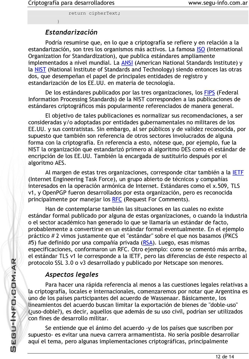La ANSI (American National Standards Institute) y la NIST (National Institute of Standards and Technology) siendo entonces las otras dos, que desempeñan el papel de principales entidades de registro