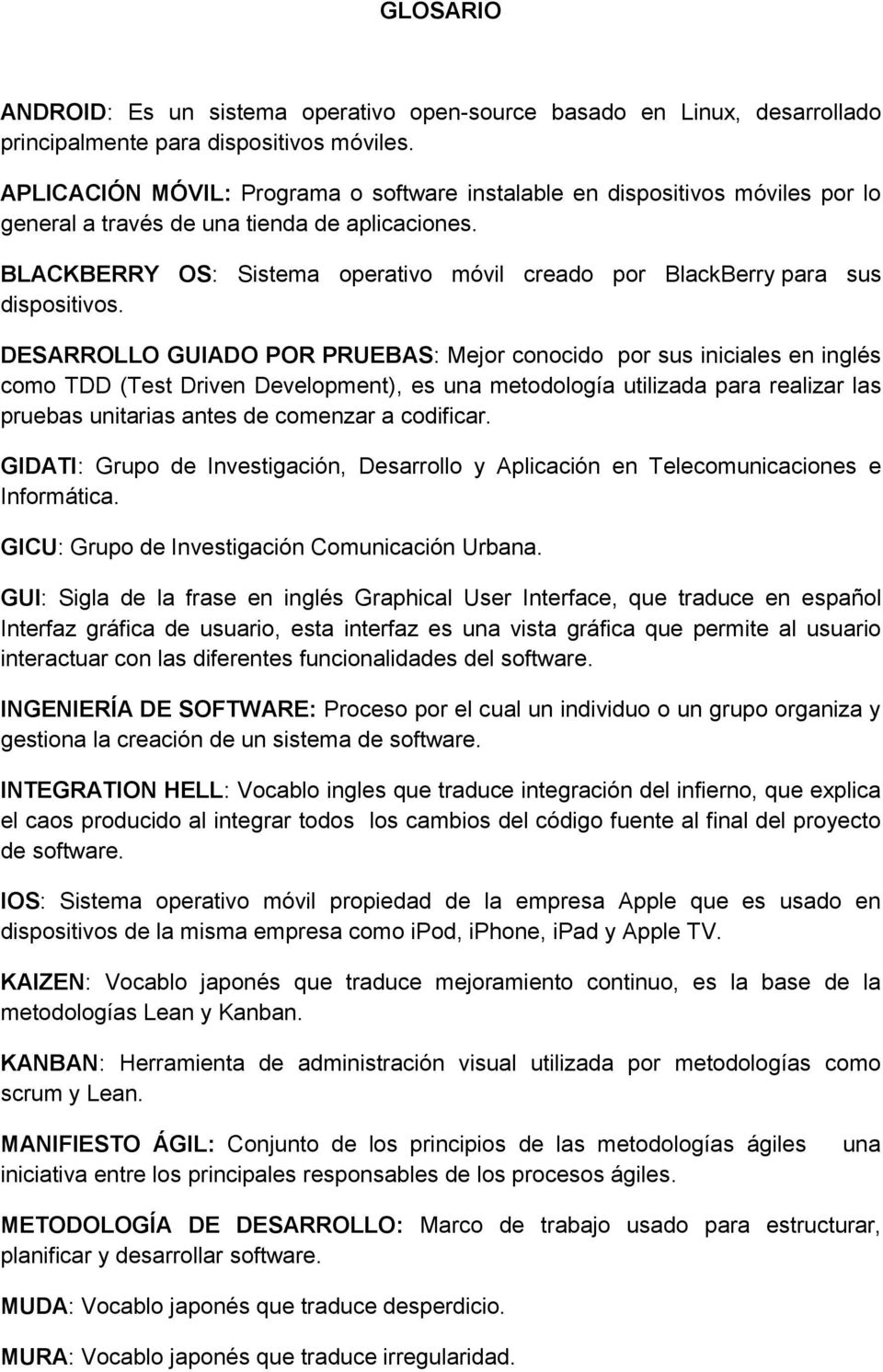 BLACKBERRY OS: Sistema operativo móvil creado por BlackBerry para sus dispositivos.