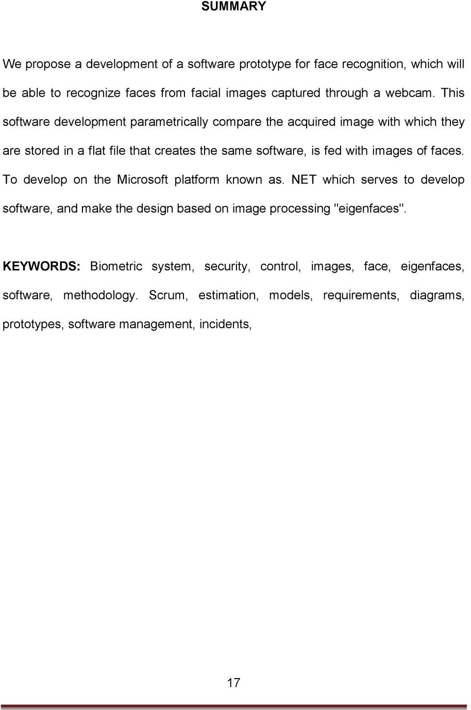 "faces. To develop on the Microsoft platform known as. NET which serves to develop software, and make the design based on image processing ""eigenfaces""."