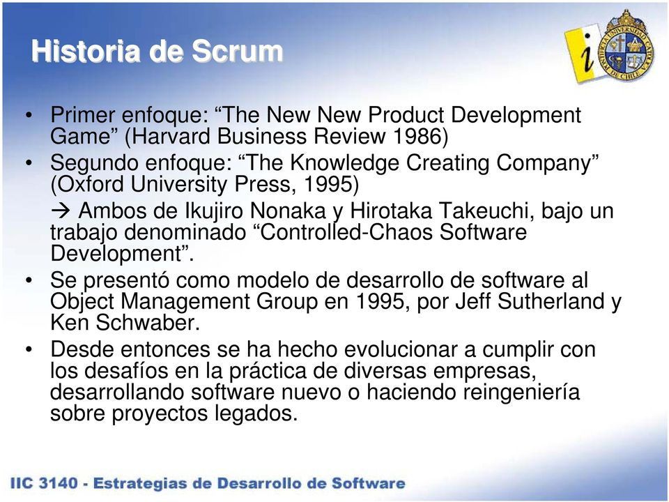 Development. Se presentó como modelo de desarrollo de software al Object Management Group en 1995, por Jeff Sutherland y Ken Schwaber.