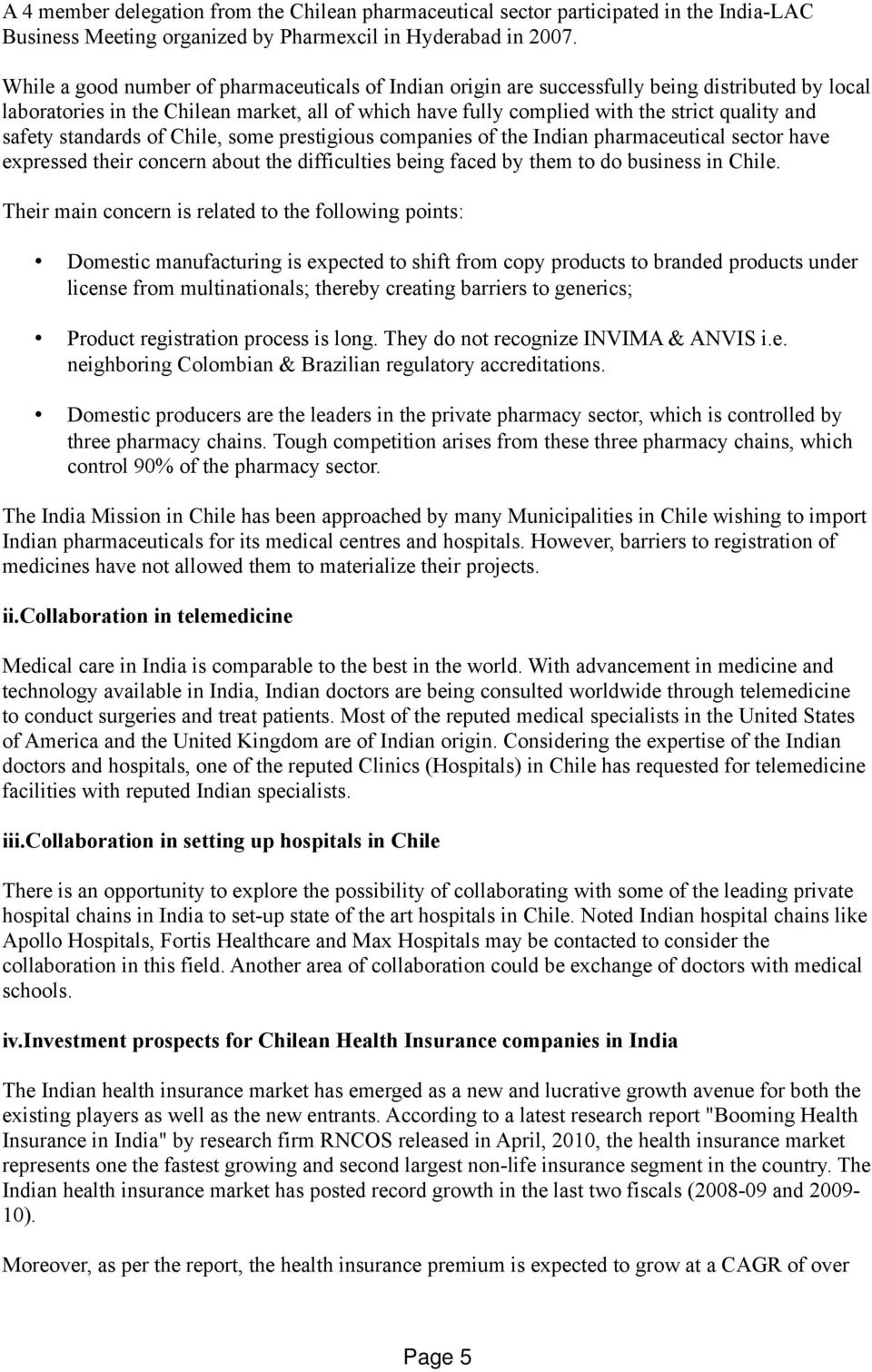 safety standards of Chile, some prestigious companies of the Indian pharmaceutical sector have expressed their concern about the difficulties being faced by them to do business in Chile.