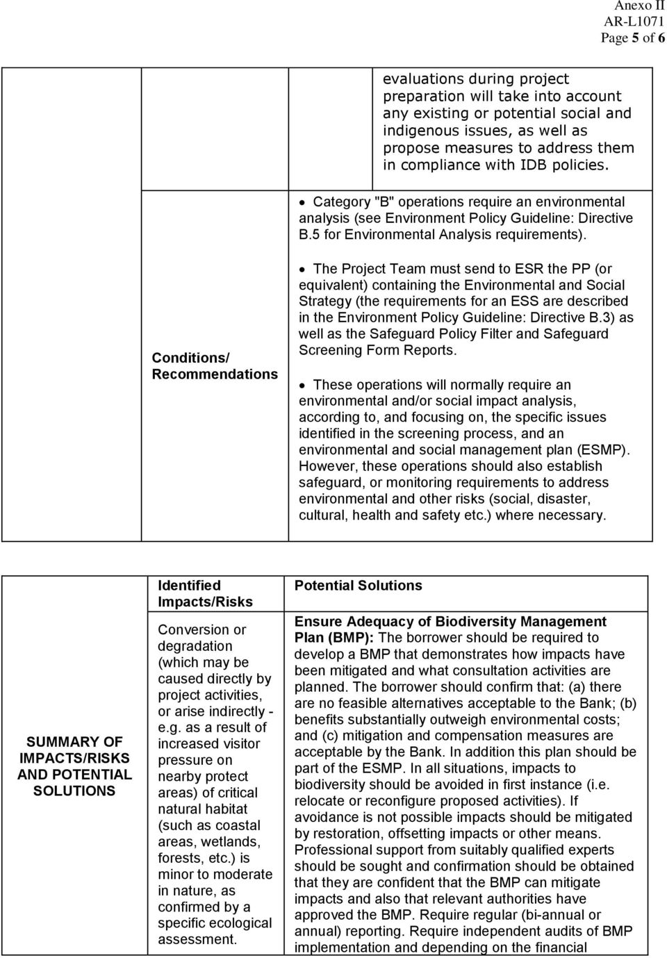 Conditions/ Recommendations The Project Team must send to ESR the PP (or equivalent) containing the Environmental and Social Strategy (the requirements for an ESS are described in the Environment