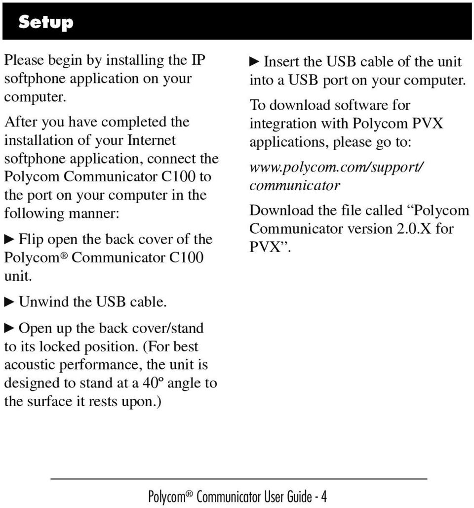 cover of the Polycom Communicator C100 unit. Unwind the USB cable. Open up the back cover/stand to its locked position.