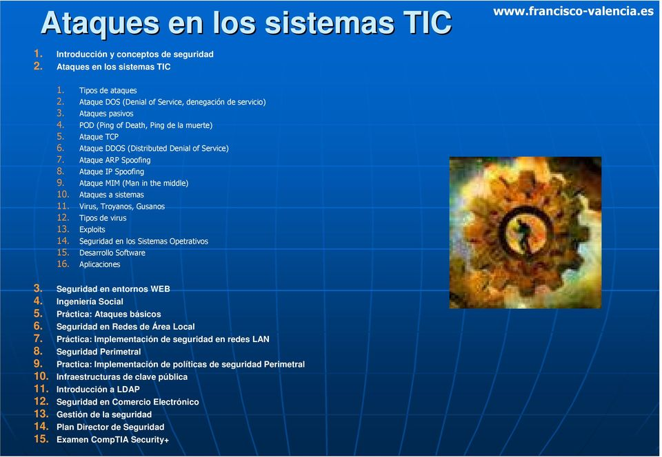 Ataque ARP Spoofing 8. Ataque IP Spoofing 9. Ataque MIM (Man in the middle) 10. Ataques a sistemas 11. Virus, Troyanos, Gusanos 12. Tipos de virus 13. Exploits 14.