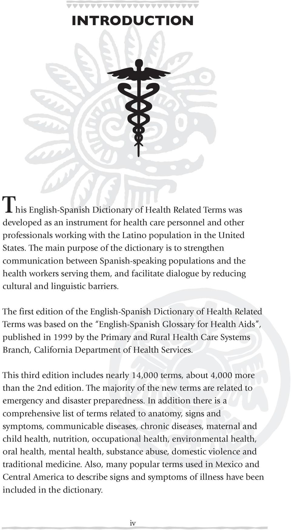 The main purpose of the dictionary is to strengthen communication between Spanish-speaking populations and the health workers serving them, and facilitate dialogue by reducing cultural and linguistic