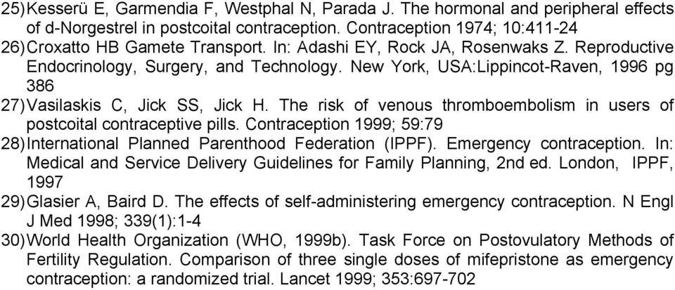 The risk of venous thromboembolism in users of postcoital contraceptive pills. Contraception 1999; 59:79 28) International Planned Parenthood Federation (IPPF). Emergency contraception.