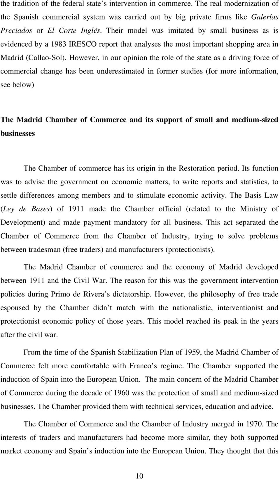 However, in our opinion the role of the state as a driving force of commercial change has been underestimated in former studies (for more information, see below) The Madrid Chamber of Commerce and
