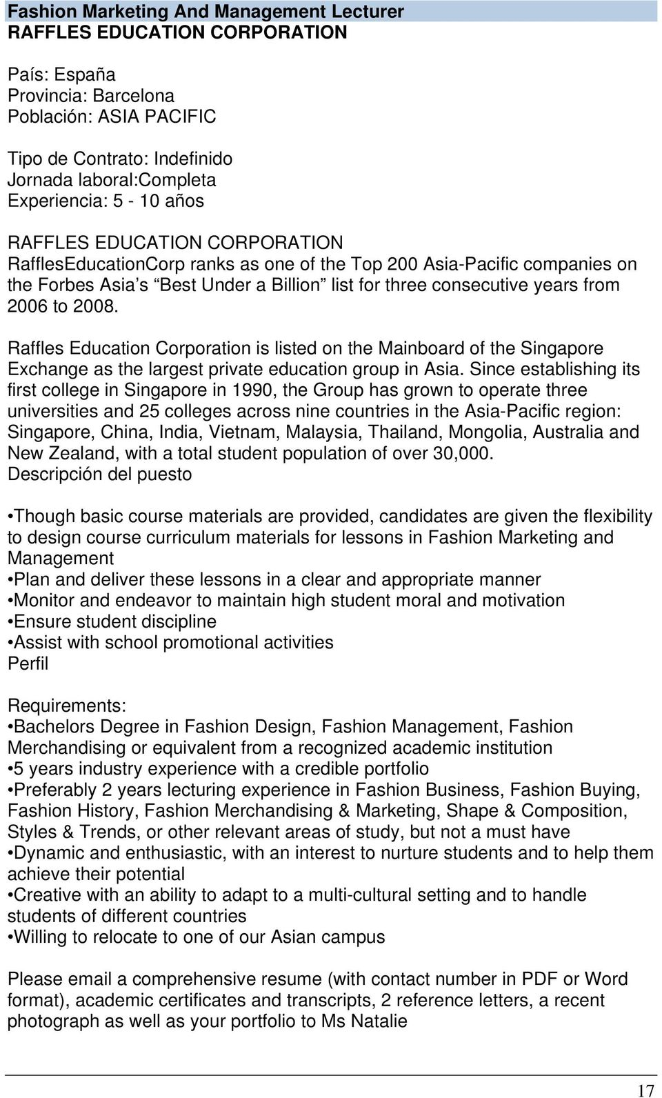 Raffles Education Corporation is listed on the Mainboard of the Singapore Exchange as the largest private education group in Asia.