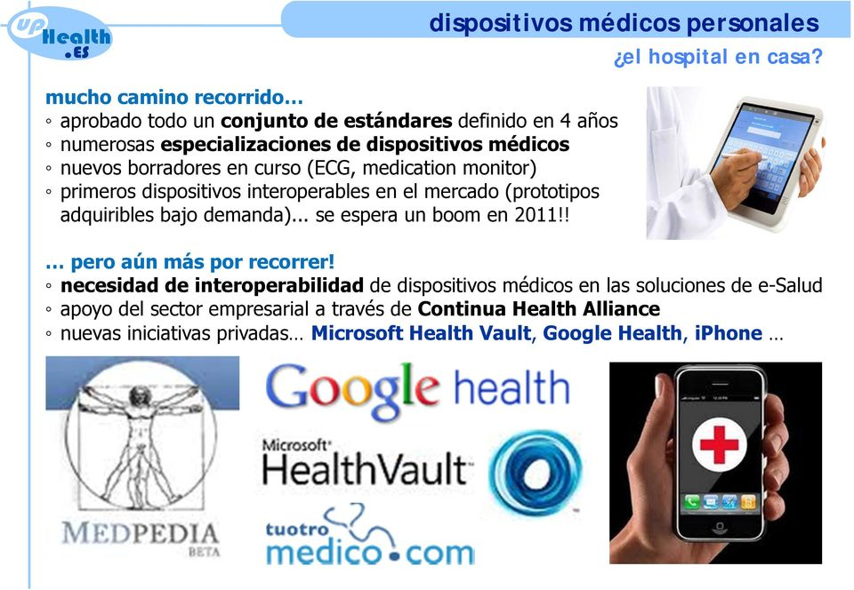 nuevos borradores en curso (ECG, medication monitor) primeros dispositivos interoperables en el mercado (prototipos adquiribles bajo