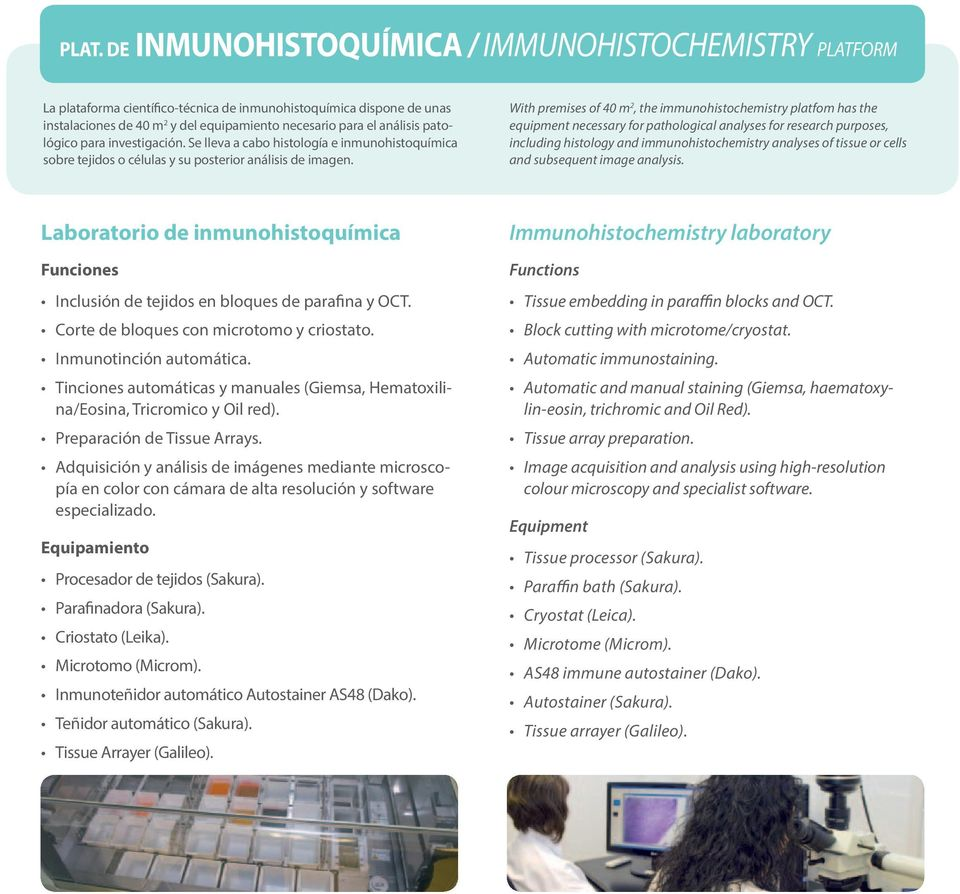 With premises of 40 m 2, the immunohistochemistry platfom has the equipment necessary for pathological analyses for research purposes, including histology and immunohistochemistry analyses of tissue