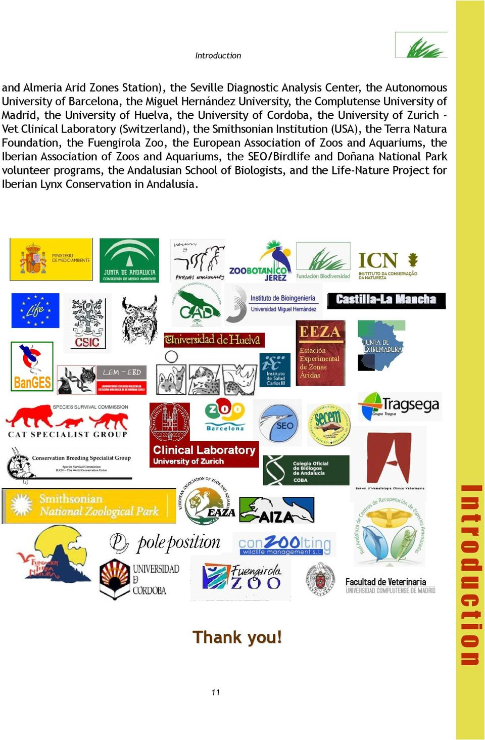 the Terra Natura Foundation, the Fuengirola Zoo, the European Association of Zoos and Aquariums, the Iberian Association of Zoos and Aquariums, the SEO/Birdlife and Doñana