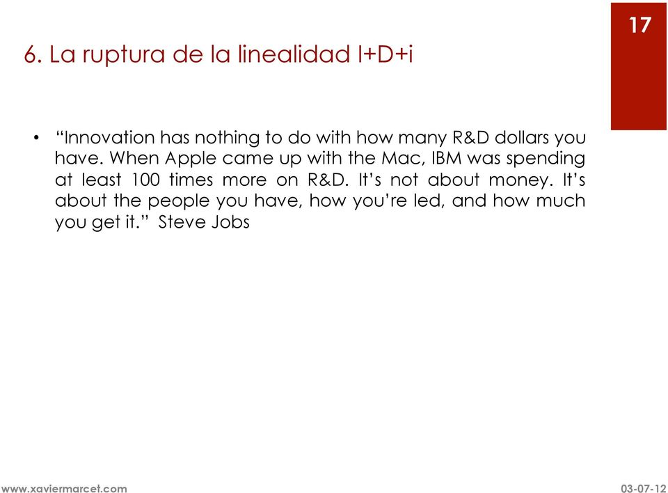 When Apple came up with the Mac, IBM was spending at least 100 times