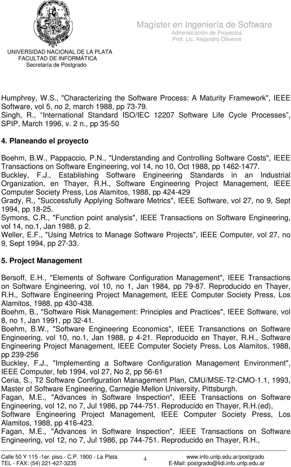 ", ""Understanding and Controlling Software Costs"", IEEE Transactions on Software Engineering, vol 14, no 10, Oct 1988, pp 1462-1477. Buckley, F.J."