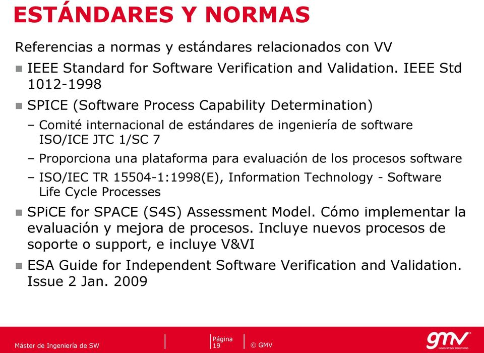 para evaluación de los procesos software SENTINEL 3 OLCI Electronic Unit: ICM SW ISO/IEC TR 15504-1:1998(E), Information Technology - Software Life Cycle Processes SPiCE for