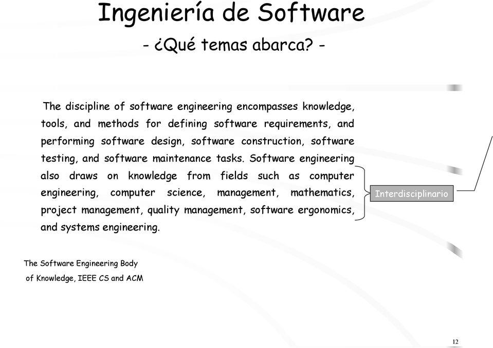 software design, software construction, software testing, and software maintenance tasks.
