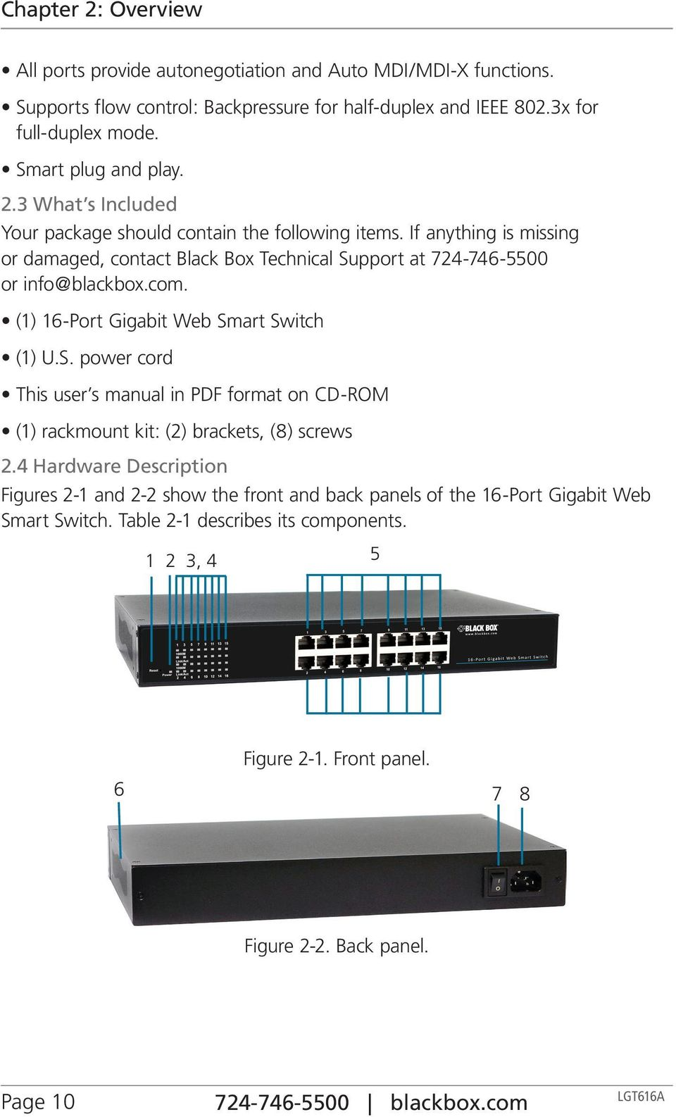If anything is missing or damaged, contact Black Box Technical Support at 724-746-5500 or info@blackbox.com. (1) 16-Port Gigabit Web Smart Switch (1) U.S. power cord This user s manual in PDF format on CD-ROM (1) rackmount kit: (2) brackets, (8) screws 2.