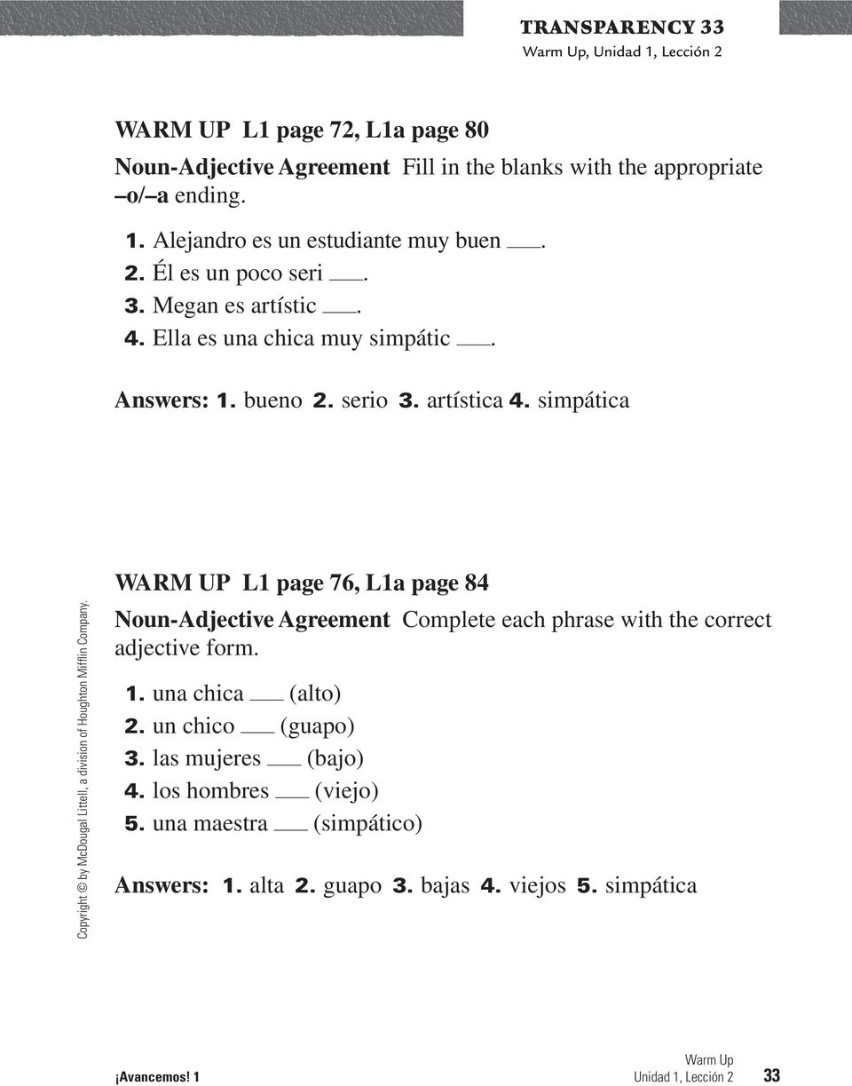 simpática WARM UP L1 page 76, L1a page 84 Noun-Adjective Agreement Complete each phrase with the correct adjective form. 1. una chica (alto) 2.