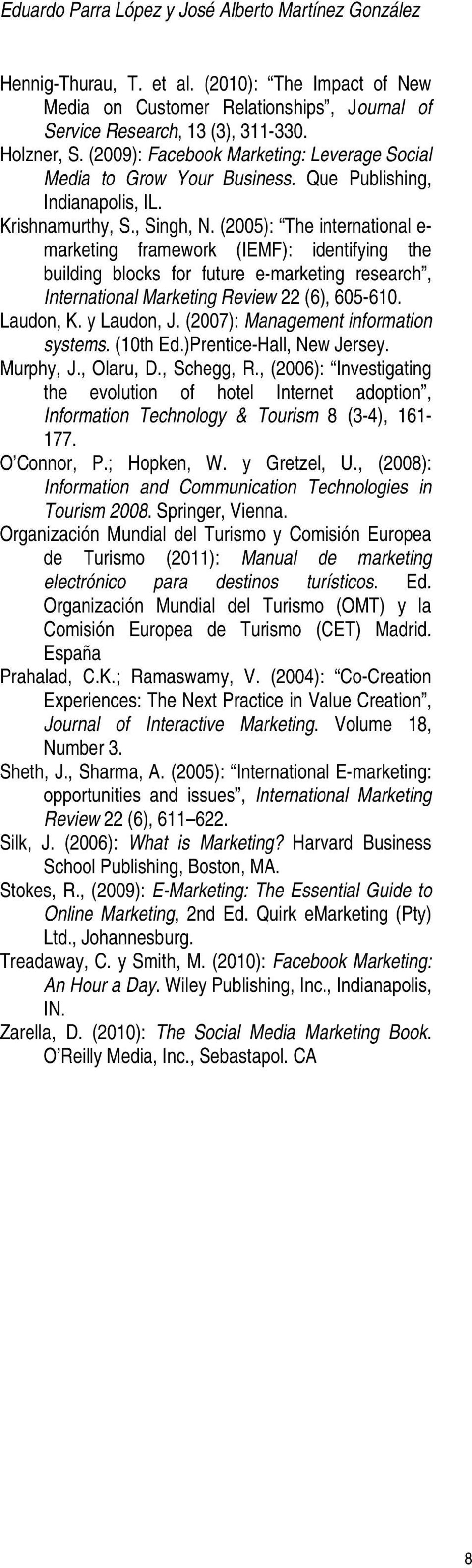 (2005): The international e- marketing framework (IEMF): identifying the building blocks for future e-marketing research, International Marketing Review 22 (6), 605-610. Laudon, K. y Laudon, J.