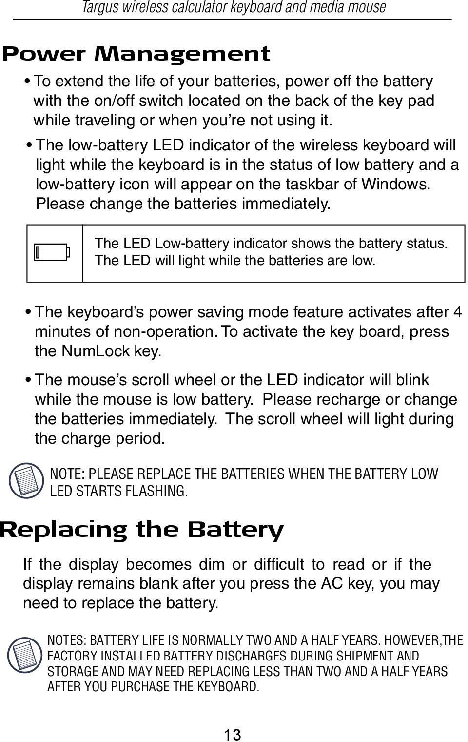 The low-battery LED indicator of the wireless keyboard will light while the keyboard is in the status of low battery and a low-battery icon will appear on the taskbar of Windows.