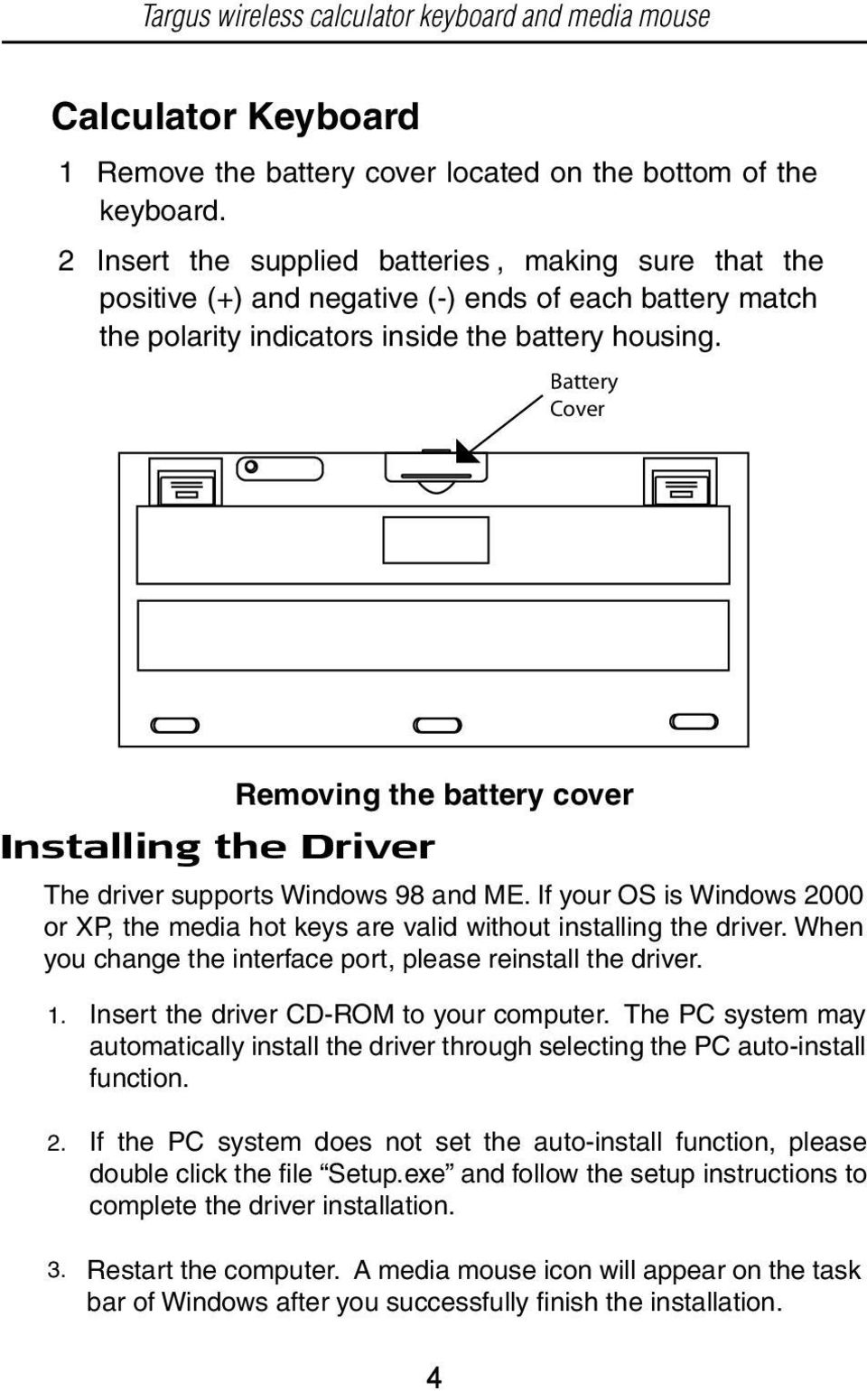 Battery Cover Removing the battery cover Installing the Driver The driver supports Windows 98 and ME. If your OS is Windows 2000 or XP, the media hot keys are valid without installing the driver.
