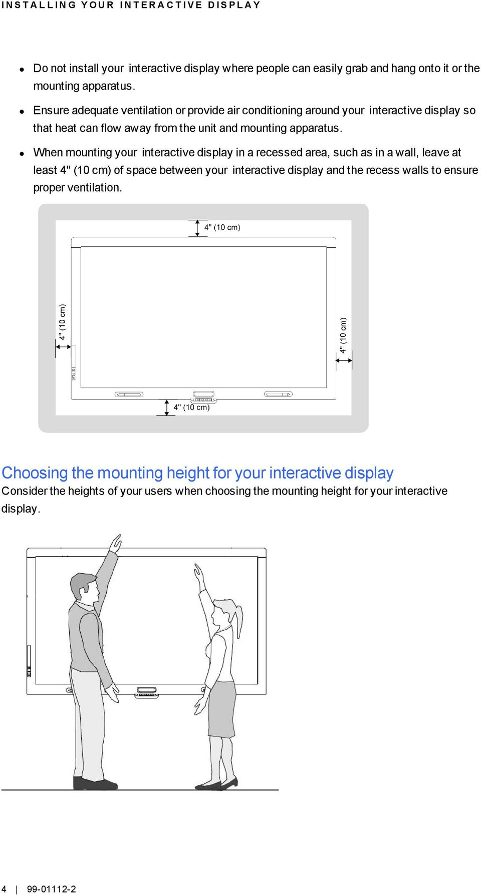 "When mounting your interactive display in a recessed area, such as in a wall, leave at least 4"" (10 cm) of space between your interactive display and the recess walls to"