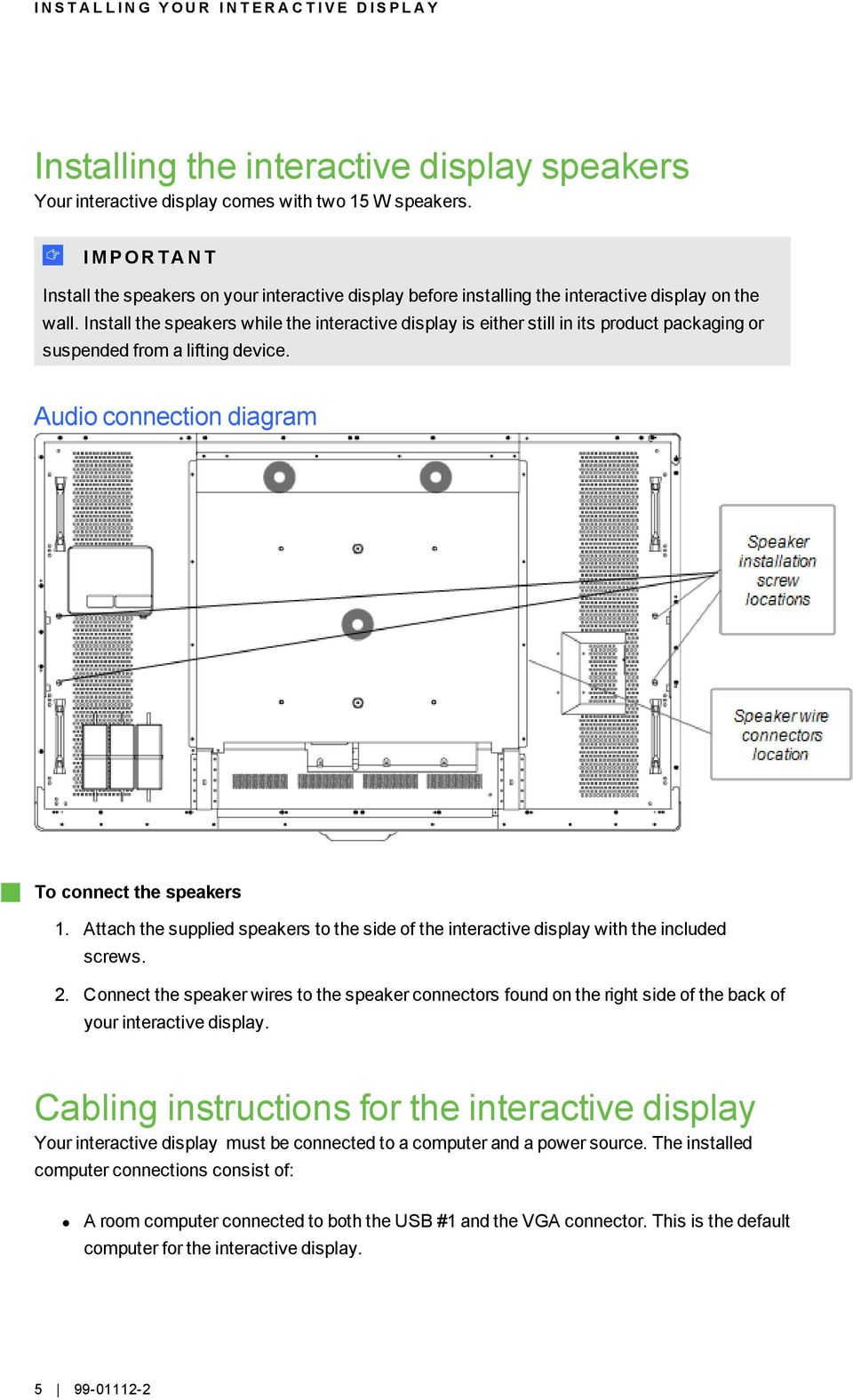Install the speakers while the interactive display is either still in its product packaging or suspended from a lifting device. Audio connection diagram g To connect the speakers 1.