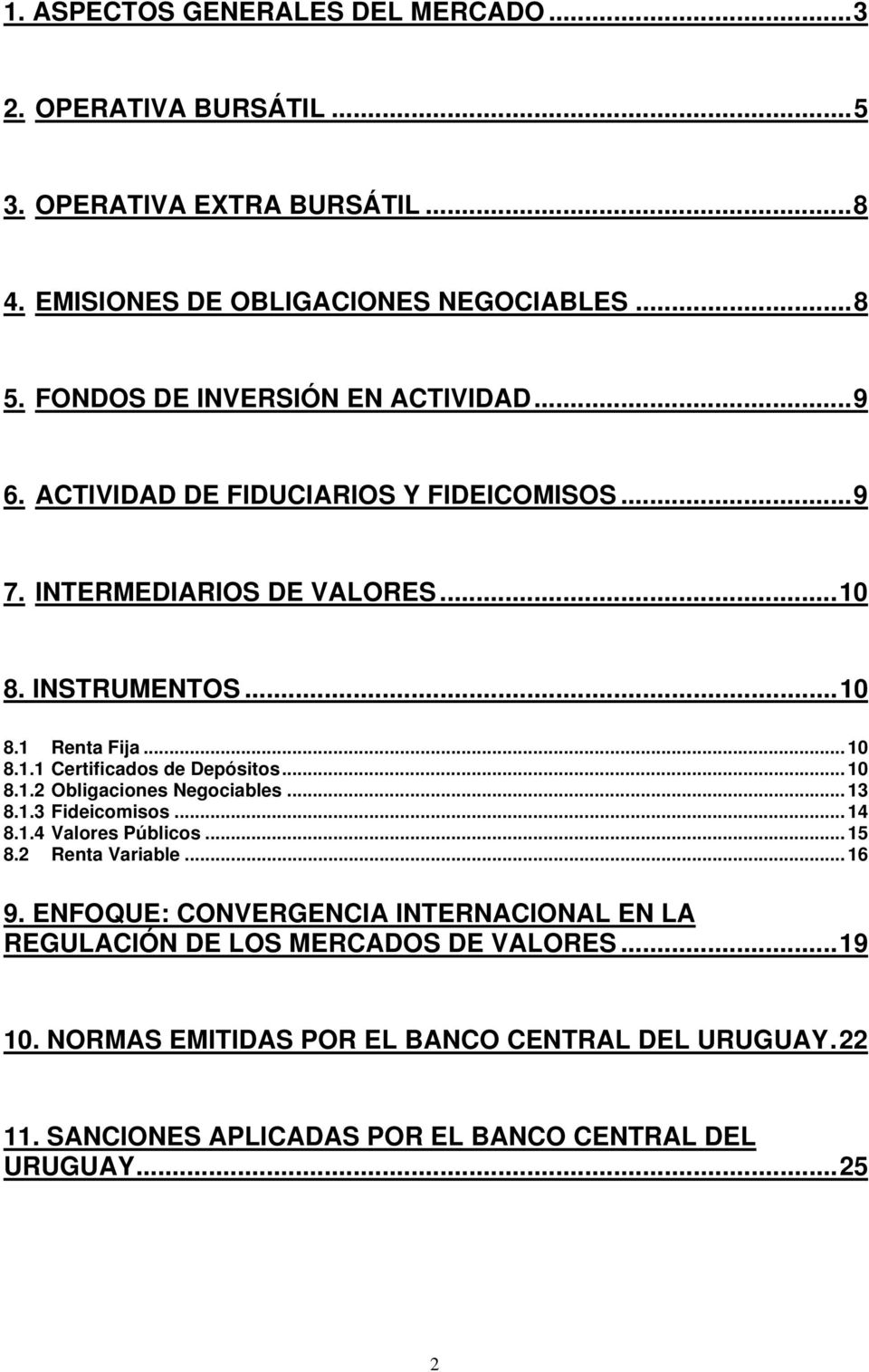 .. 10 8.1.2 Obligaciones Negociables... 13 8.1.3 Fideicomisos... 14 8.1.4 Valores Públicos... 15 8.2 Renta Variable... 16 9.
