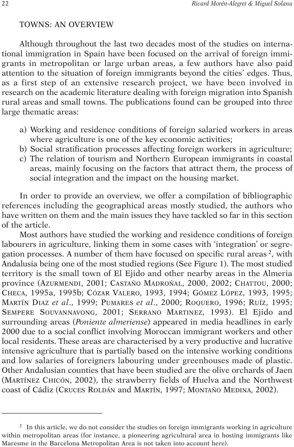 Thus, as a first step of an extensive research project, we have been involved in research on the academic literature dealing with foreign migration into Spanish rural areas and small towns.